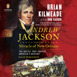 Andrew Jackson and the Miracle of New Orleans: The Battle That Shaped America's Destiny (Unabridged) audiobook