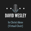 David Wesley - In Christ Alone (Virtual Choir) artwork