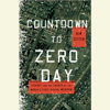 Countdown to Zero Day: Stuxnet and the Launch of the World's First Digital Weapon (Unabridged) - Kim Zetter