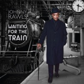 Johnny Rawls - Waiting for the Train
