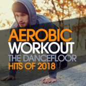 Aerobic Workout the Dancefloor Hits of 2018 (1 Hour Fitness & Workout Mixed Compilation - 140 Bpm / 32 Count)