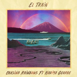 El Train - Chasing Rainbows feat. Hadiya George