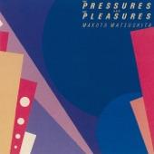 Makoto Matsushita - The Pressures and the Pleasures: Pretender and the Truth (2018 Remaster)