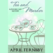Tea and Murder: A Psychic Cafe Mystery, Book 3 (Unabridged