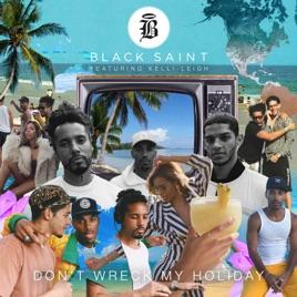 Black Saint – Don't Wreck My Holiday (feat. Kelli-Leigh) – Single [iTunes Plus M4A] | iplusall.4fullz.com