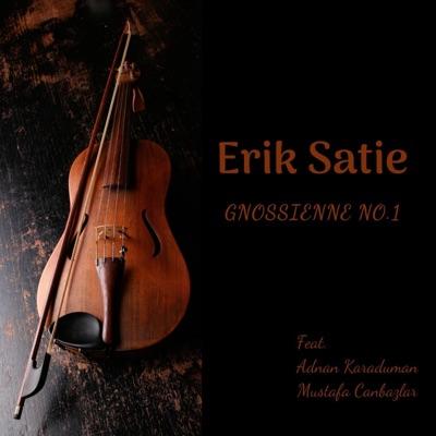Gnossienne, No. 1 (Chill Out Mix) [feat. Adnan Karaduman & Mustafa Canbazlar] - Single - Erik Satie