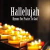 Hallelujah Hymns For Praise To God feat Traditional Praise and Worship The Praise Baby Collection