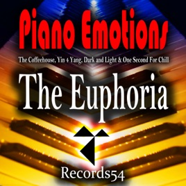 ‎Piano Emotions: The Euphoria - EP by The Coffeehouse, Yin 4 Yang, Dark and  Light & One Second for Chill