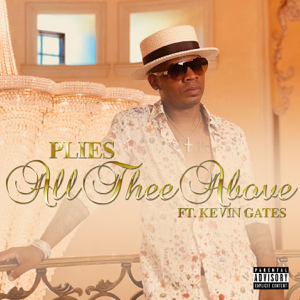 All Thee Above (feat. Kevin Gates) - Plies