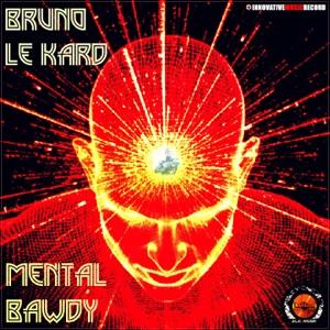 Bruno Le Kard - Mental Bawdy (Techno Tribe Version)