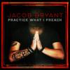 Practice What I Preach - Jacob Bryant