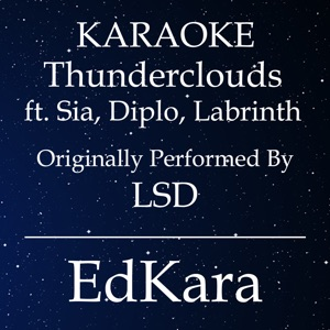 EdKara - Thunderclouds (Originally Performed by LSD feat. Sia, Diplo & Labrinth) [Karaoke No Guide Melody Version]
