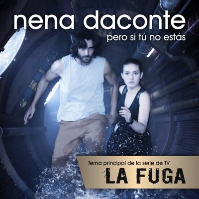 Pero Si Tú No Estás (De la serie TV La Fuga) - Single - Nena Daconte