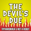 The Devil's Due - Single, TryHardNinja & Not a Robot