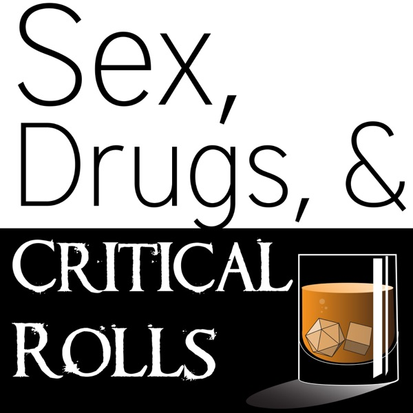 Sex, Drugs, and Critical Rolls