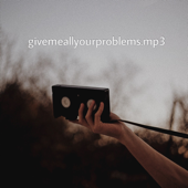 Give Me All Your Problems