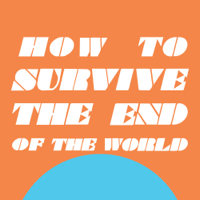 Podcast cover art for How to Survive the End of the World