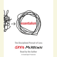 Essentialism: The Disciplined Pursuit of Less (Unabridged)