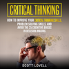 Scott Lovell - Critical Thinking: How to Improve Your Critical Thinking Skills, Problem Solving Skills, and Avoid the 25 Cognitive Biases in Decision-Making (Unabridged) artwork