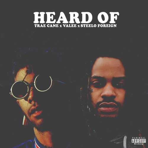 Trae Cane - Heard of (feat. Steelo Foreign & Valee) - Single
