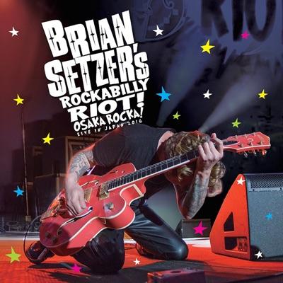 Rockabilly Riot: Osaka Rocka! - Live in Japan - Brian Setzer