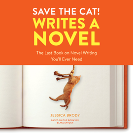 Save the Cat! Writes a Novel: The Last Book On Novel Writing You'll Ever Need (Unabridged) audiobook