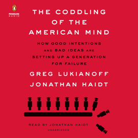The Coddling of the American Mind: How Good Intentions and Bad Ideas Are Setting Up a Generation for Failure (Unabridged) - Greg Lukianoff & Jonathan Haidt MP3 Download