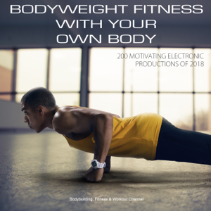 Various Artists - Bodyweight Fitness with Your Own Body 200 Motivating Electronic Productions Of 2018