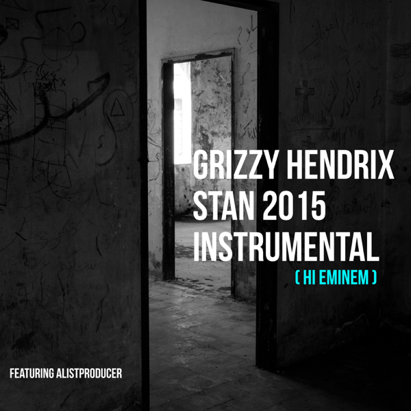 ‎Stan 2015 (Hi Eminem) [Instrumental] - Single by Grizzy Hendrix &  AlistProducer