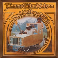 A Real Mother for Ya (Bonus Track Version) - Johnny  Guitar  Watson