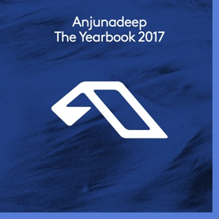 Anjunadeep the Yearbook 2017 – Various Artists