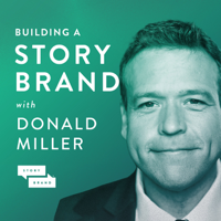 Building a StoryBrand with Donald Miller | Clarify Your Message So Customers Will Listen podcast