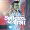 Solteiro Não Trai Ao Vivo - Gustavo Mioto mp3