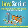 Keith Dvorjak - JavaScript: Intermediate JavaScript Coding from the Ground Up: DIY JavaScript, Book 2 (Unabridged)  artwork