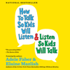 Adele Faber - How to Talk So Kids Will Listen & Listen So Kids Will Talk (Unabridged)  artwork