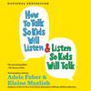 Adele Faber - How to Talk So Kids Will Listen & Listen So Kids Will Talk (Unabridged)  artwork