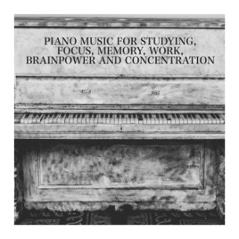 Piano Music for Studying, Focus, Memory, Work, Brainpower and  Concentration by Study Hard, Focus Study & Chillout Piano Lounge