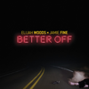 Better Off - Elijah Woods x Jamie Fine mp3