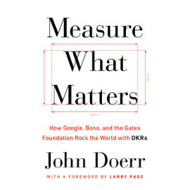 Measure What Matters (Unabridged) - John Doerr & Larry Page (foreword) MP3 Download