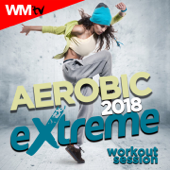Aerobic 2018 Extreme Workout Session (60 Minutes Non-Stop Mixed Compilation for Fitness & Workout 150 Bpm / 32 Count - Ideal for Aerobic, Cardio Dance, Body Workout, Running)