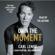 Carl Lentz - Own The Moment (Unabridged)