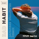 Your Smith - Bad Habit (Japanese Wallpaper Remix) [feat. Japanese Wallpaper]