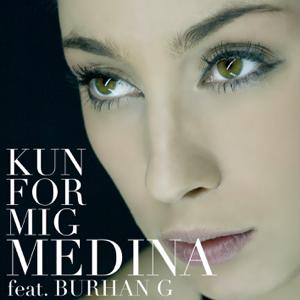Medina - Kun for Mig feat. Burhan G
