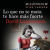 Lo que no te mata te hace más fuerte: Serie Millennium 4 (Unabridged) - David Lagercrantz, Martin Lexell - traductor & Juan José Ortega Román - traductor