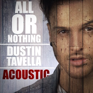 dUSTIN tAVELLA - All or Nothing (Acoustic Version)