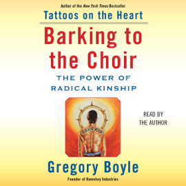 Barking to the Choir: The Power of Radical Kinship (Unabridged) audiobook