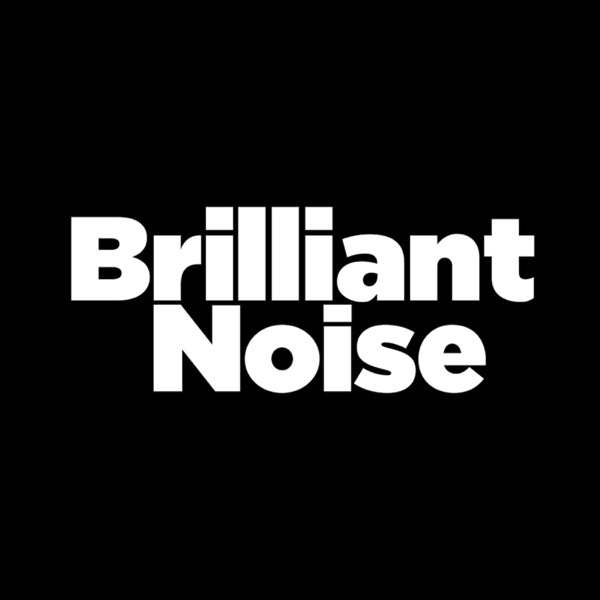 The Brilliant Noise Podcast