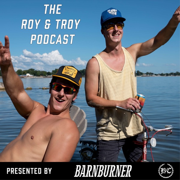 The Roy and Troy Podcast