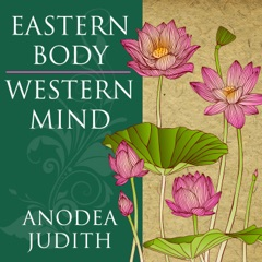Eastern Body, Western Mind: Psychology and the Chakra System As a Path to the Self (Unabridged)
