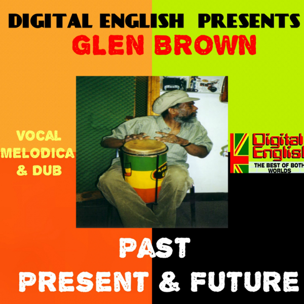‎Digital English Presents Glen Brown: Past, Present & Future (Vocal,  Melodica and Dub) by Glen Brown & Digital English